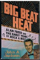 Big Beat Heat: Alan Freed and the Early Years of Rock & Roll John A. Jackson